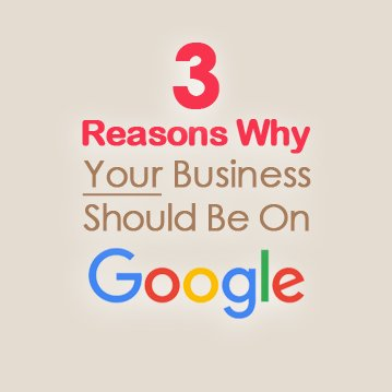 3 reasons why your business should be on google