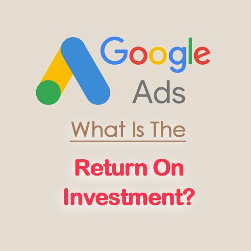 Google Ads PPC what is the return on investment