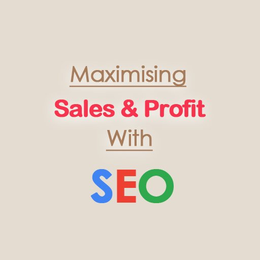 Maximising sales and Profit with SEO